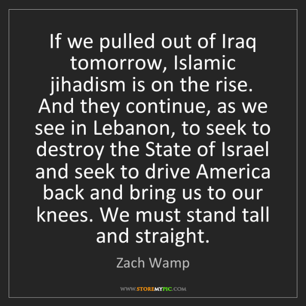 Zach Wamp: If we pulled out of Iraq tomorrow, Islamic jihadism is...