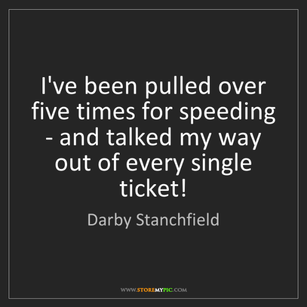 Darby Stanchfield: I've been pulled over five times for speeding - and talked...