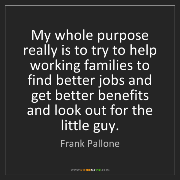 Frank Pallone: My whole purpose really is to try to help working families...