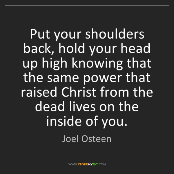 Joel Osteen: Put your shoulders back, hold your head up high knowing...