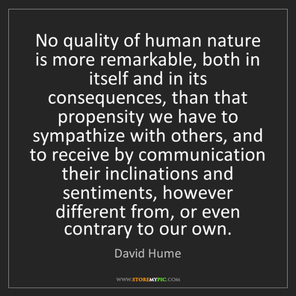 David Hume: No quality of human nature is more remarkable, both in...