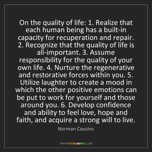 Norman Cousins: On the quality of life: 1. Realize that each human being...