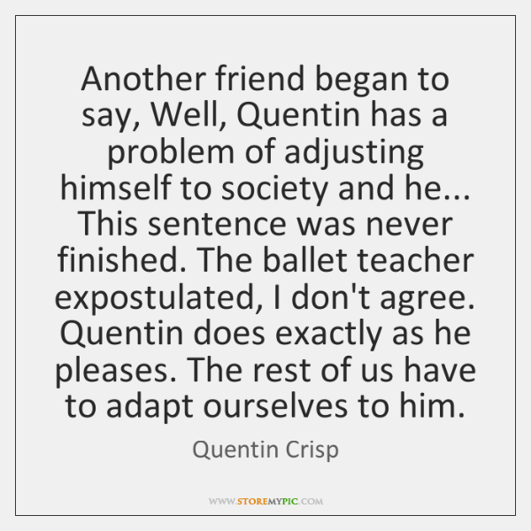 Another friend began to say, Well, Quentin has a problem of adjusting ...