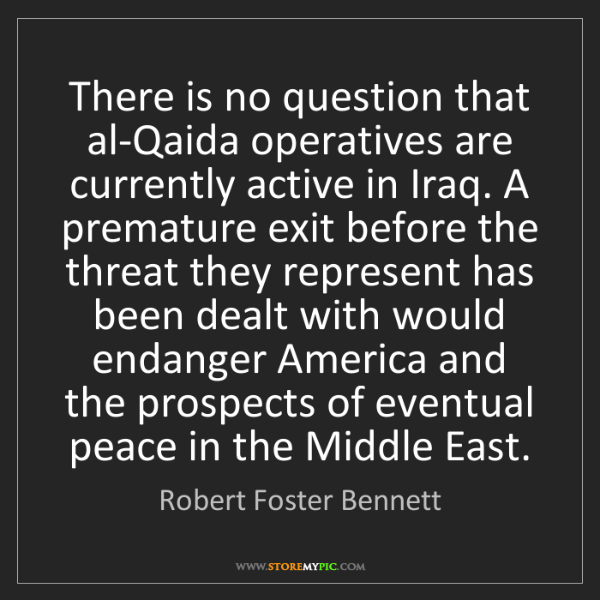 Robert Foster Bennett: There is no question that al-Qaida operatives are currently...