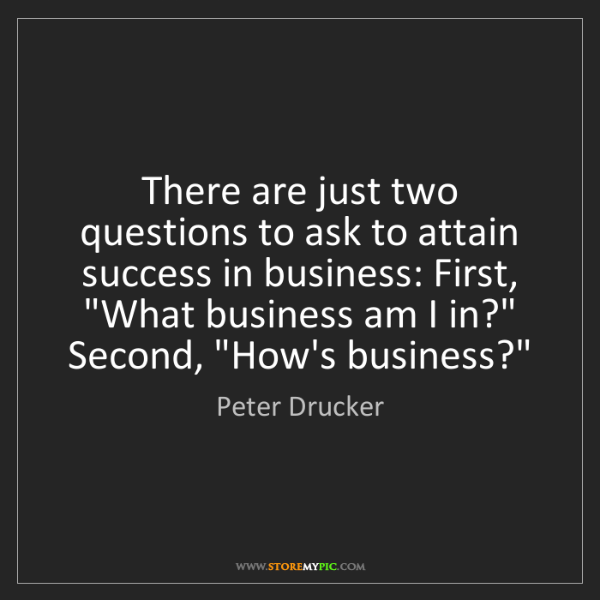 Peter Drucker: There are just two questions to ask to attain success...