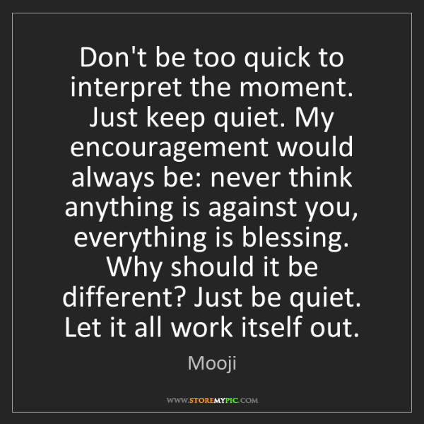 Mooji: Don't be too quick to interpret the moment. Just keep...