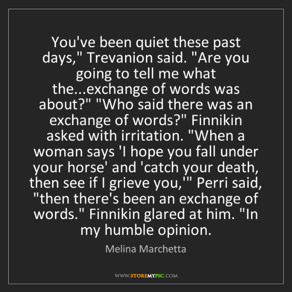 """Melina Marchetta: You've been quiet these past days,"""" Trevanion said. """"Are..."""