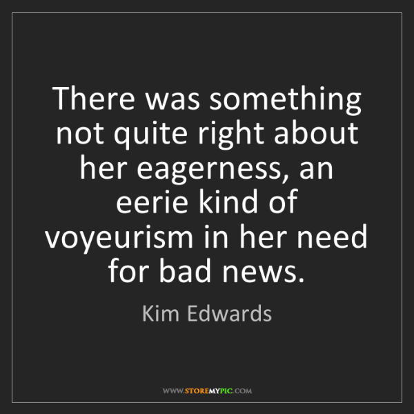 Kim Edwards: There was something not quite right about her eagerness,...