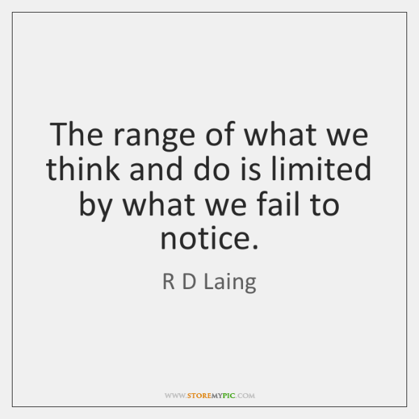 The range of what we think and do is limited by what ...