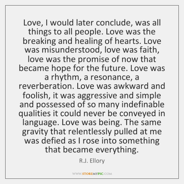Love, I would later conclude, was all things to all people. Love ...
