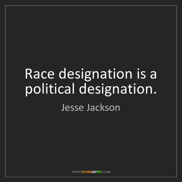 Jesse Jackson: Race designation is a political designation.