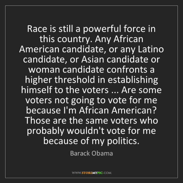 Barack Obama: Race is still a powerful force in this country. Any African...