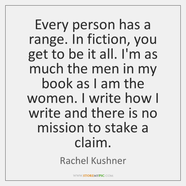 Every person has a range. In fiction, you get to be it ...