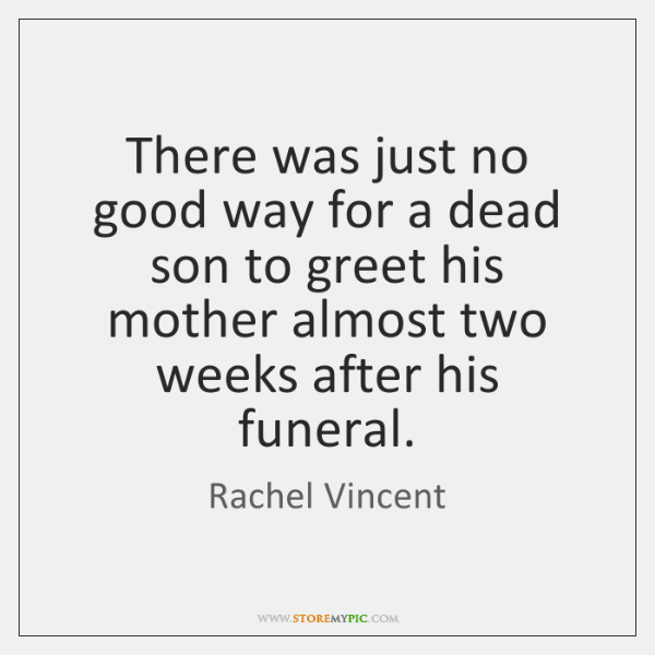 There was just no good way for a dead son to greet ...