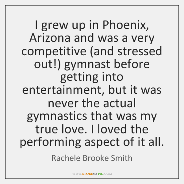 I grew up in Phoenix, Arizona and was a very competitive (and ...