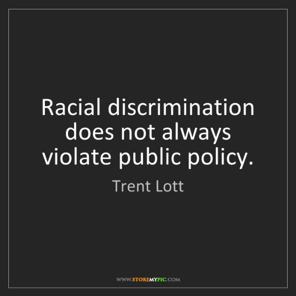 Trent Lott: Racial discrimination does not always violate public...