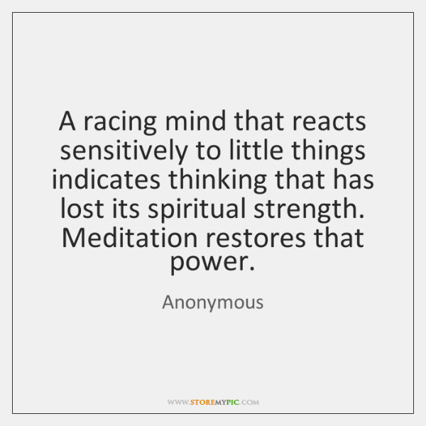 A racing mind that reacts sensitively to little things indicates thinking that ...