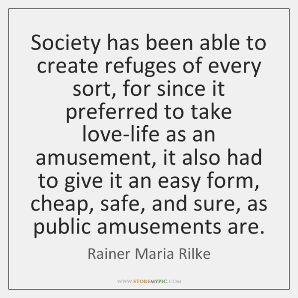 Society has been able to create refuges of every sort, for since ...