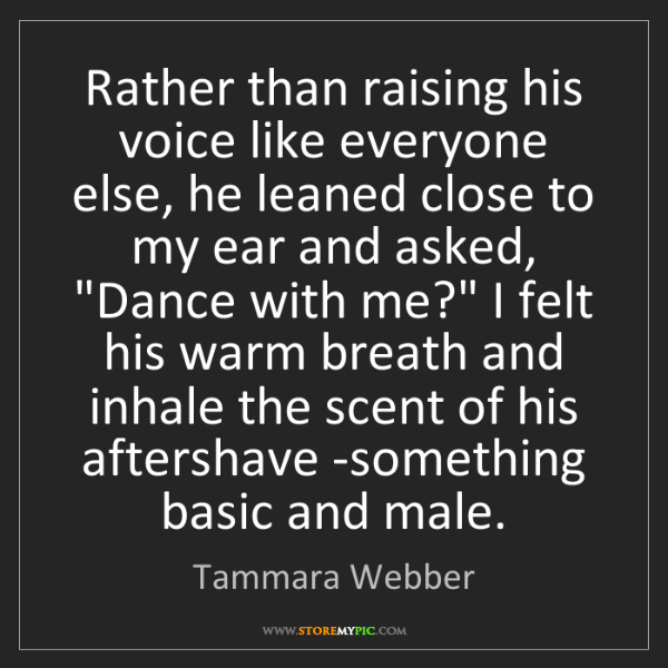 Tammara Webber: Rather than raising his voice like everyone else, he...