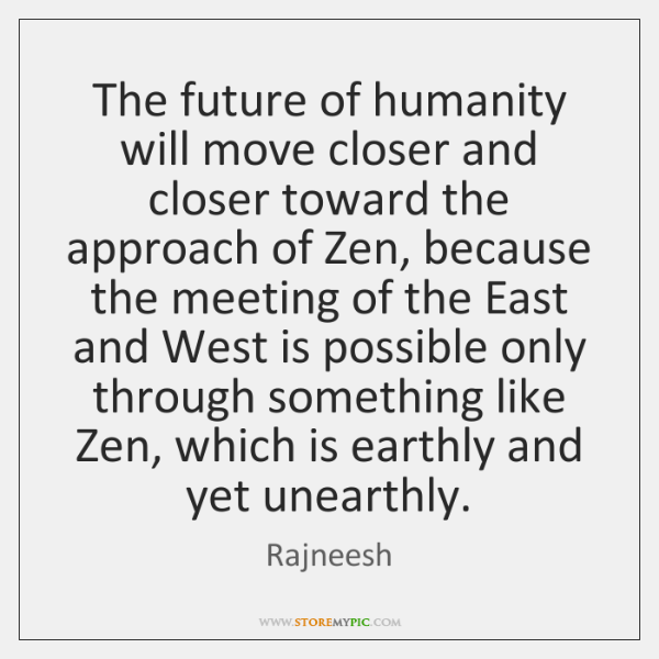 The future of humanity will move closer and closer toward the approach ...