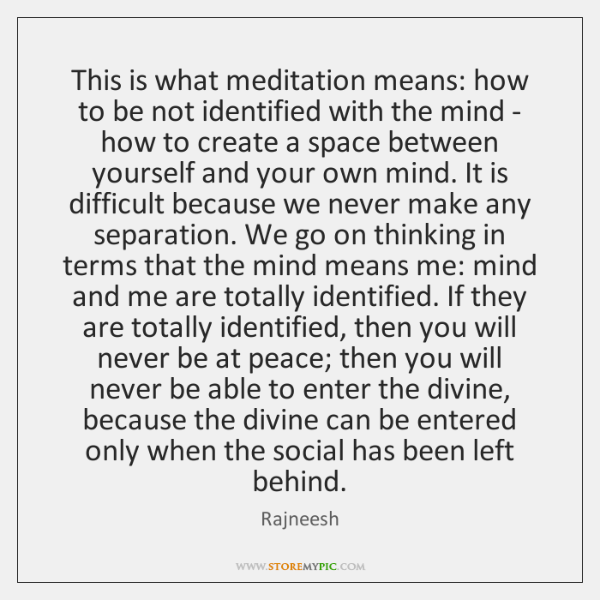 This is what meditation means: how to be not identified with the ...