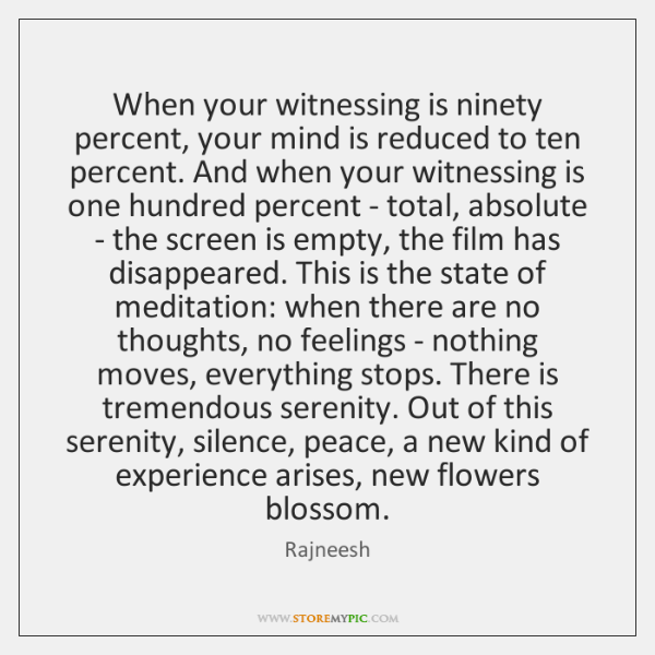 When your witnessing is ninety percent, your mind is reduced to ten ...