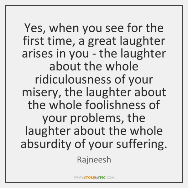 Yes, when you see for the first time, a great laughter arises ...
