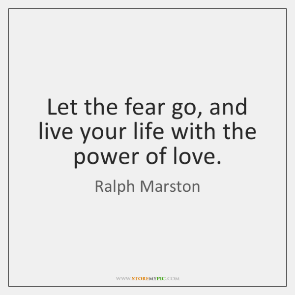 Let the fear go, and live your life with the power of ...