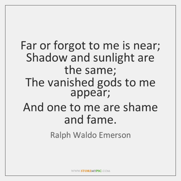 Far or forgot to me is near;   Shadow and sunlight are the ...