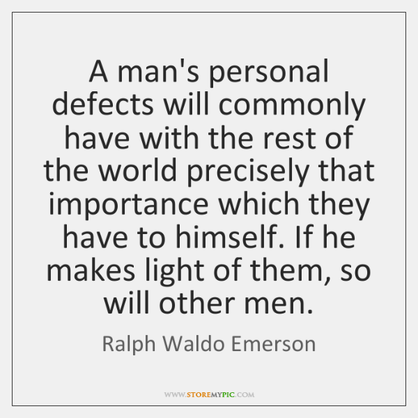 A man's personal defects will commonly have with the rest of the ...