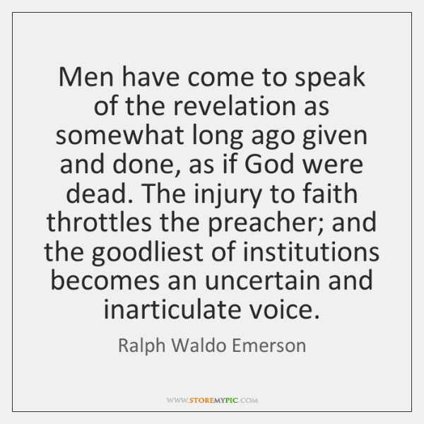 Men have come to speak of the revelation as somewhat long ago ...