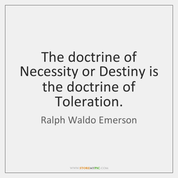 The doctrine of Necessity or Destiny is the doctrine of Toleration.