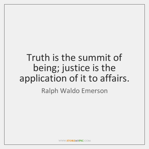 Truth is the summit of being; justice is the application of it ...