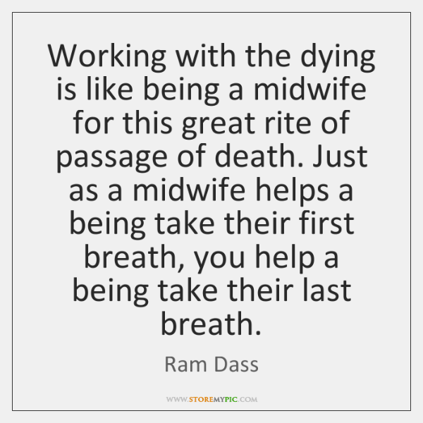 Working with the dying is like being a midwife for this great ...