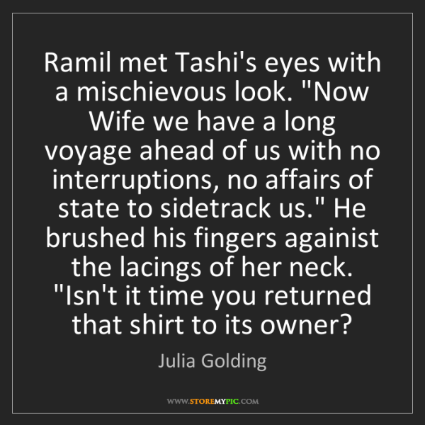 "Julia Golding: Ramil met Tashi's eyes with a mischievous look. ""Now..."