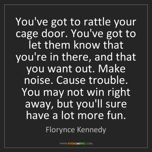 Florynce Kennedy: You've got to rattle your cage door. You've got to let...