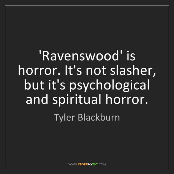 Tyler Blackburn: 'Ravenswood' is horror. It's not slasher, but it's psychological...