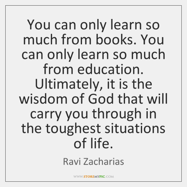 You can only learn so much from books. You can only learn ...