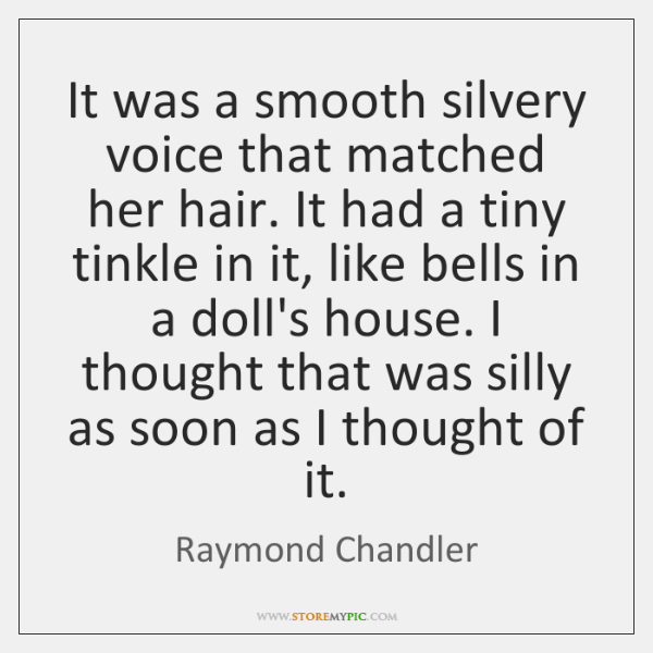 It was a smooth silvery voice that matched her hair. It had ...