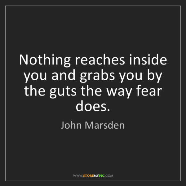 John Marsden: Nothing reaches inside you and grabs you by the guts...