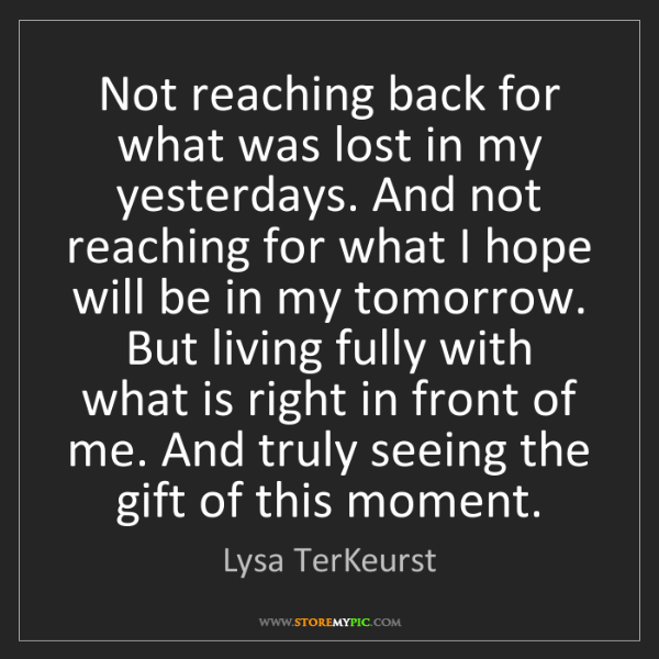 Lysa TerKeurst: Not reaching back for what was lost in my yesterdays....