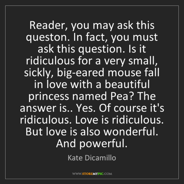 Kate Dicamillo: Reader, you may ask this queston. In fact, you must ask...