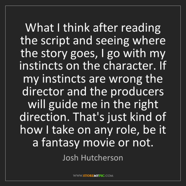 Josh Hutcherson: What I think after reading the script and seeing where...