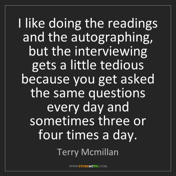 Terry Mcmillan: I like doing the readings and the autographing, but the...