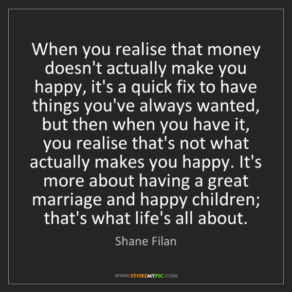 Shane Filan: When you realise that money doesn't actually make you...