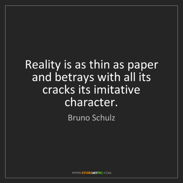 Bruno Schulz: Reality is as thin as paper and betrays with all its...