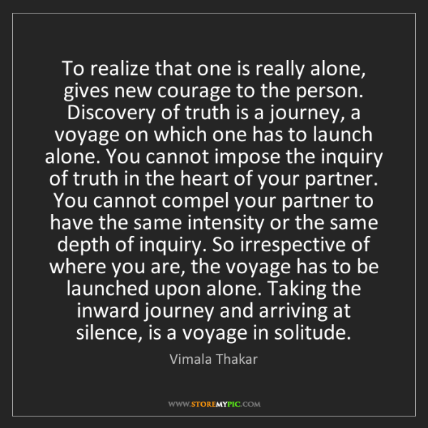 Vimala Thakar: To realize that one is really alone, gives new courage...