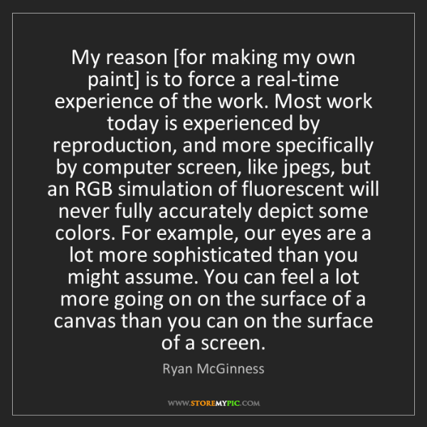 Ryan McGinness: My reason [for making my own paint] is to force a real-time...