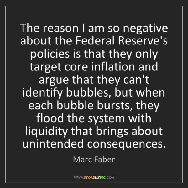 Marc Faber: The reason I am so negative about the Federal Reserve's...