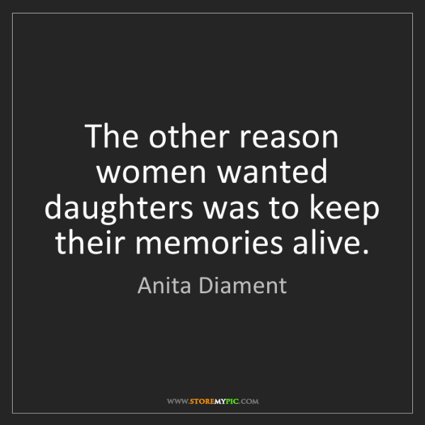 Anita Diament: The other reason women wanted daughters was to keep their...